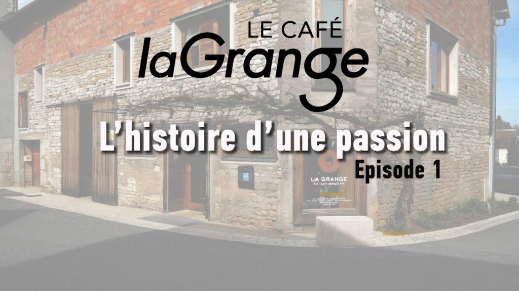 Le café la Grange - L'histoire d'une passion - Episode 1