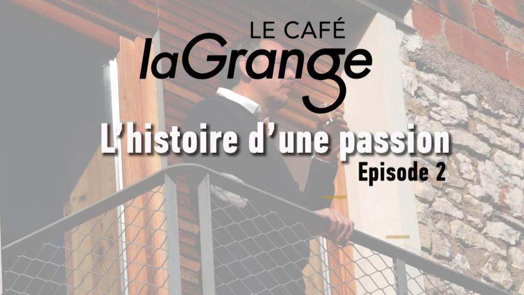 Le café la Grange - L'histoire d'une passion - Episode 2
