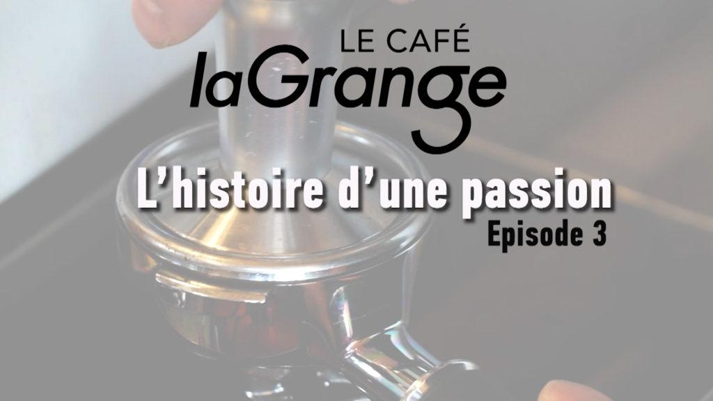 Le café la Grange - L'histoire d'une passion - Episode 3