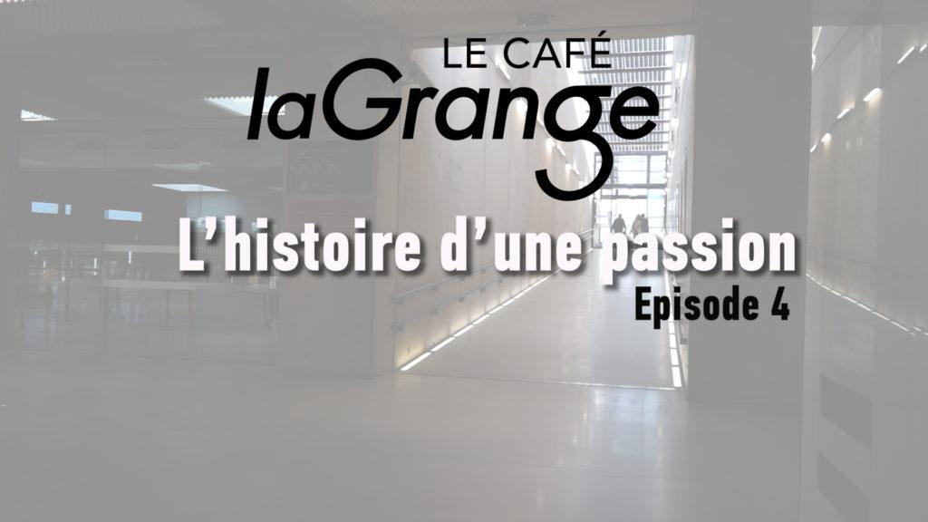 Le café la Grange - L'histoire d'une passion - Episode 4